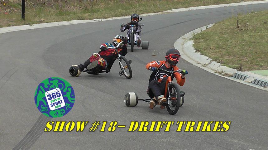Show #18/365 – DRIFT TRIKES – 8.11.15