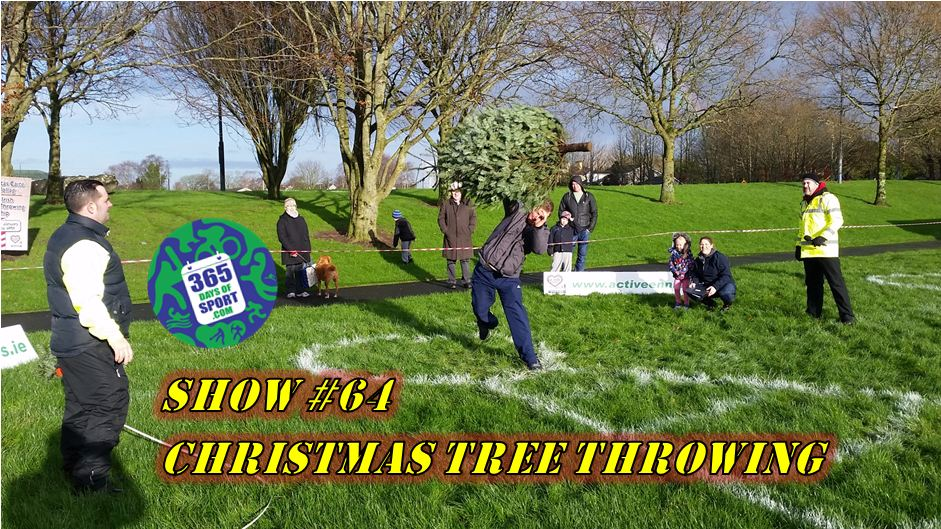 Show #64/365 – CHRISTMAS TREE THROWING – 3.1.16